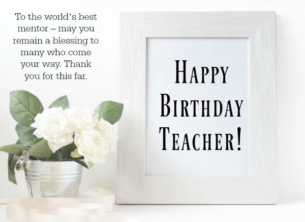 Birthday wishes for teacher wordings and messages i thank my parents for bringing me into the world i thank you dear teacher for guiding me through the world you are a very important person not only to m4hsunfo